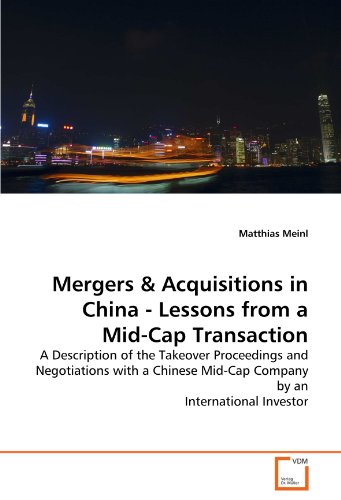 Mergers & Acquisitions in China - Lessons from a Mid-Cap Transaction: A Description of the Takeover Proceedings and Negotiations with a Chinese Mid-Cap Company by an International Investor