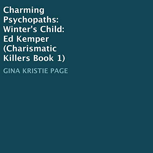 Charming Psychopaths: Winter's Child: Ed Kemper Audiobook By Gina Kristie Page cover art