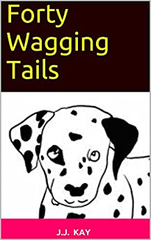 Forty Wagging Tails by [J.J. Kay]