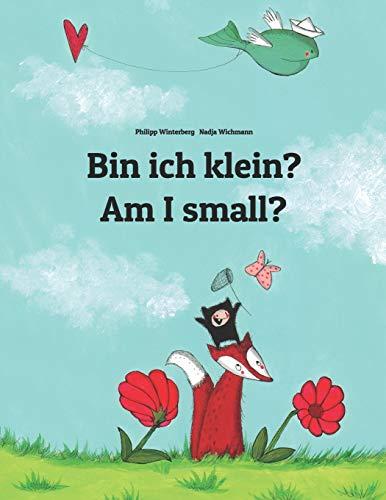 Bin ich klein? Am I small?: Kinderbuch Deutsch-Englisch (zweisprachig/bilingual) (Weltkinderbuch)