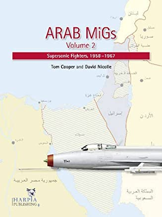 Arab MiGs. Volume 2: Supersonic Fighters, 1956-1967 by Tom Cooper (2011-10-19)