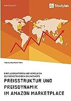 Preisstruktur und Preisdynamik im Amazon Marketplace. Einflussfaktoren und Vergleich zu eigenstaendigen Onlineshops