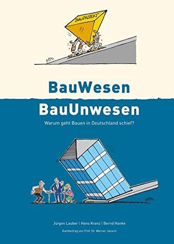 BauWesen / BauUnwesen: Warum geht Bauen in Deutschland schief ?