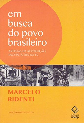 Em busca do povo brasileiro - 2ª edição: Artistas da revolução, do CPC à era da TV