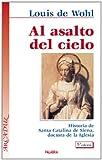 Al asalto del cielo: Historia de Santa Catalina de Siena, doctora de la Iglesia (Arcaduz)
