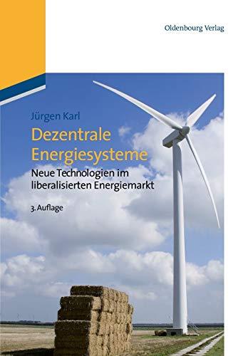 Dezentrale Energiesysteme: Neue Technologien im liberalisierten Energiemarkt