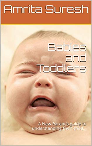 Babies and Toddlers: A New Parents guide to understanding their child... (English Edition)