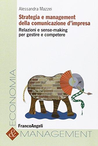Strategia e management della comunicazione d'impresa. Relazioni e sense-making per gestire e competere