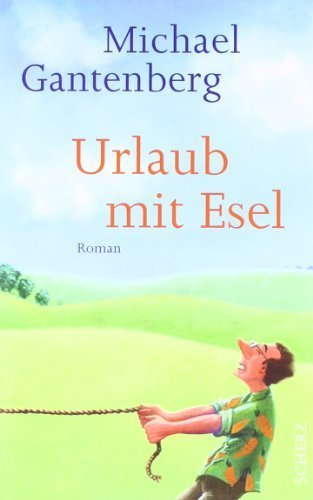 Urlaub mit Esel: Roman von Gantenberg. Michael (2011) Gebundene Ausgabe