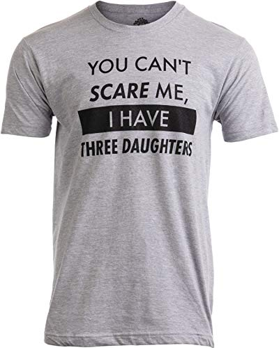 You Can't Scare Me, I Have Three Daughters   Funny Dad Daddy Joke Men T-Shirt-(Adult,L)