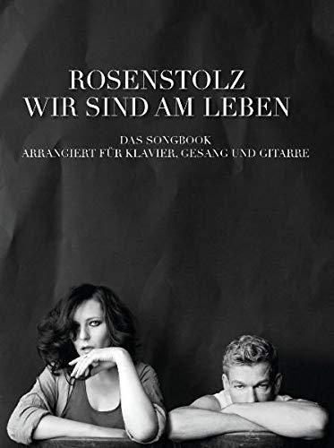 Rosenstolz: Wir Sind Am Leben - Das Songbook: Für Klavier, Gesang, Gitarre