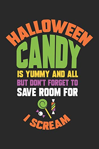 Halloween Candy is yummy and all but don't forget to save room for I Scream: Halloween blank journal pages for all horror fans | 120 pages for vampires, ghouls, witches and zombies | 6x9