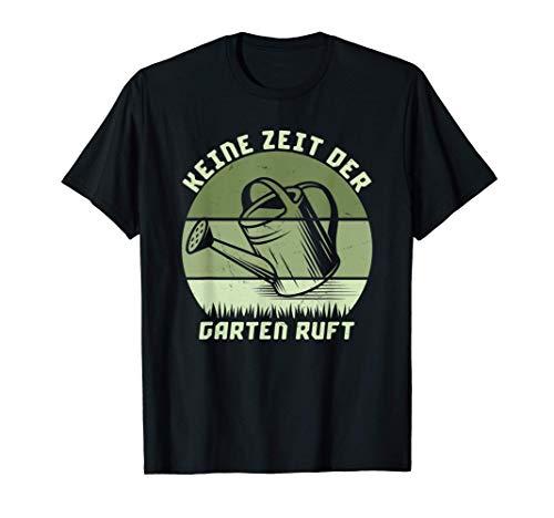 Keine Zeit der Garten ruft Gärtnern HobbyGärtner Kostüm Tee T-Shirt