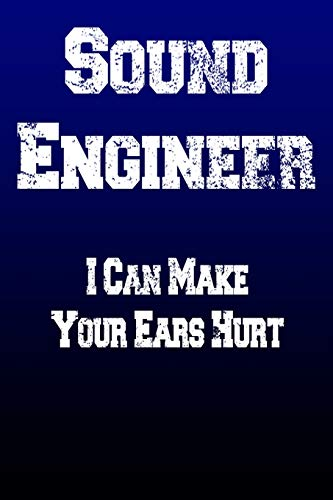 Sound Engineer I Can Make Your Ears Hurt: Audio Technician Engineering Live Recording FOH Monitor Gift Notepad Journal Writing Book 100 Pages 9x6 Ruled