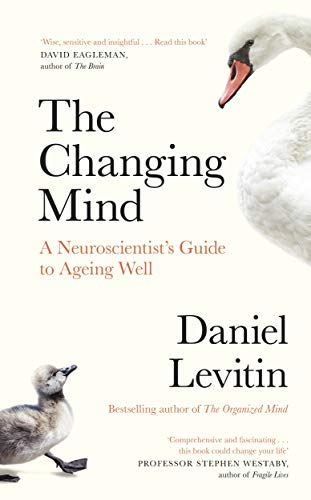 The Changing Mind: A Neuroscientist's Guide to Ageing Well (English Edition)