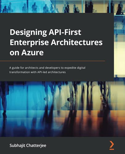 Designing API-First Enterprise Architectures on Azure: A guide for architects and developers to expedite digital transformation with API-led architectures Front Cover