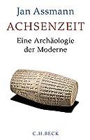 Achsenzeit: Eine Archaeologie der Moderne