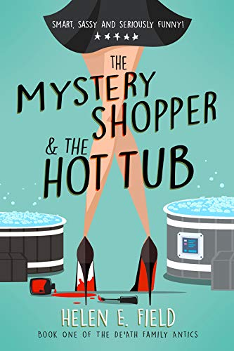The Mystery Shopper & The Hot Tub: Book One Of The De'ath Family Antics by [Helen E. Field]