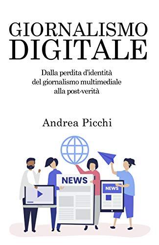 Giornalismo digitale: Dalla perdita d'identità del giornalismo multimediale alla post-verità (Biblioteca degli Studi di Sociologia e Comunicazione)