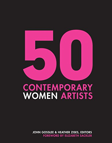 Compare Textbook Prices for 50 Contemporary Women Artists: Groundbreaking Contemporary Art from 1960 to Now 1 Edition ISBN 9780764356537 by Gosslee, John,Zises, Heather,Sackler, Elizabeth