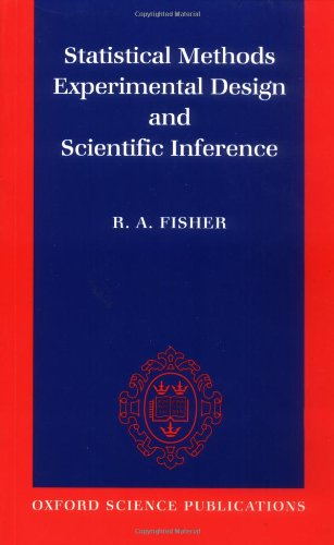 Compare Textbook Prices for Statistical Methods, Experimental Design, and Scientific Inference: A Re-issue of Statistical Methods for Research Workers, The Design of Experiments, and Statistical Methods and Scientific Inference 1 Edition ISBN 9780198522294 by Fisher, R. A.,Bennett, J. H.,Yates, F.