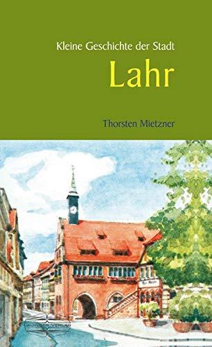 Kleine Geschichte der Stadt Lahr (Kleine Geschichte. Regionalgeschichte - fundiert und kompakt)