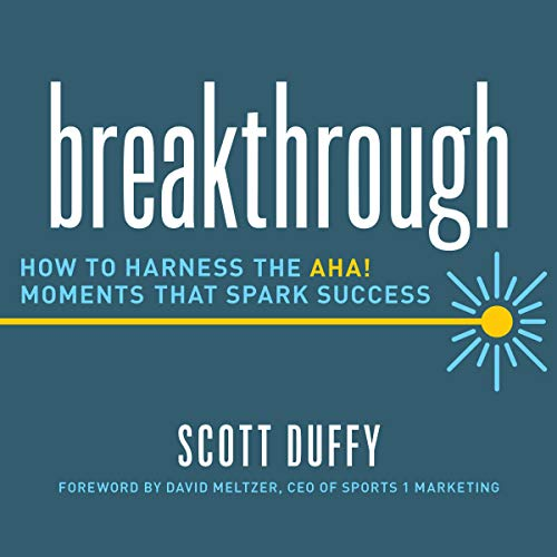 Breakthrough     How to Harness the Aha! Moments That Spark Success              By:                                                                                                                                 Scott Duffy,                                                                                        David Meltzer - foreword                               Narrated by:                                                                                                                                 Scott Duffy                      Length: 8 hrs and 44 mins     2 ratings     Overall 5.0