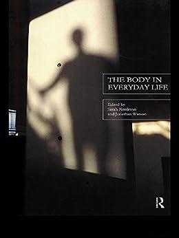 The Body in Everyday Life (The New Sociology) (English Edition) par [Sarah Nettleton, Jonathan Watson]