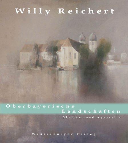 Willy Reichert. Oberbayerische Landschaften. Ölbilder und Aquarelle