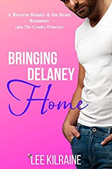 Bringing Delaney Home: A Reverse Beauty & the Beast Romance (The Cates Brothers Book 2) by [Lee Kilraine]