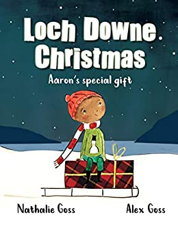 Loch Downe Christmas: Aaron's Special Gift: The stunning children's book about Christmas, kindness and community spirit by [Alex Goss, Goss Castle, Nathalie Goss]