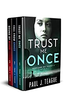 Morecambe Bay Trilogy 2: Trust Me Once, Fall From Grace & Bound By Blood: The second trilogy in one collection! by [Paul J. Teague]