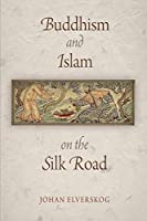 Buddhism and Islam on the Silk Road (Encounters with Asia)