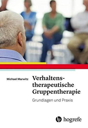 Verhaltenstherapeutische Gruppentherapie: Grundlagen und Praxis