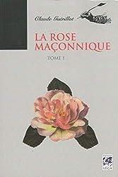 La Rose Maçonnique - Tome 1 de Claude Guerillot