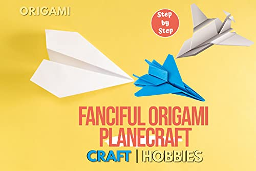 Fanciful Origami Planecraft Step-by-Step (English Edition)