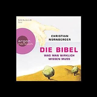 Die Bibel. Was man wirklich wissen muss                   Autor:                                                                                                                                 Christian Nürnberger                               Sprecher:                                                                                                                                 Falk Rockstroh                      Spieldauer: 7 Std.     88 Bewertungen     Gesamt 4,2