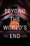 Beyond the World's End: Arts of Living at the Crossing...