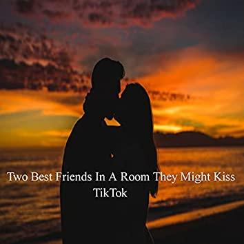 Two Best Friends In A Room They Might Kiss TikTok