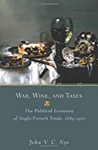 War, Wine, and Taxes: The Political Economy of Anglo-French Trade, 1689-1900 (Princeton Economic History of the Western World)