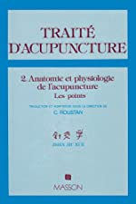 TRAITE D'ACUPUNCTURE, MEDECINE TRADITIONNELLE CHINOISE. - Tome 2, Traité d'acupuncture, Anatomie et physiologie de l'acupuncture de Claude Roustan