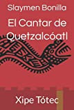 El Cantar de Quetzalcóatl: Xipe Tótec (Spanish Edition)