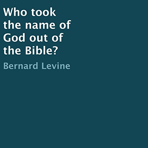 Who Took the Name of God out of the Bible? Audiobook By Bernard Levine cover art