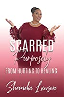 Scarred Purposely...From Hurting to Healing