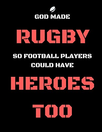 God Made Rugby So Football Players Could Have Heroes Too: Funny Gag Gift Notebook/Journal for Fans/Addicts (English, Irish,Scottish, Wasps, Bristol, Welsh, Bath, French) (Xmas/Birthdays)