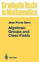 Algebraic Groups and Class Fields (Graduate Texts in Mathematics, 117)
