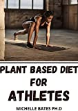 PLANT BASED DIET FOR ATHLETES: NUTRITION GUIDE TO INCREASE MUSCLE, STRENGHT, AGILITY, PERFORMANCE, AND VITALITY WITH EASY RECIPES FOR AN ATHLETIC BODY (English Edition)