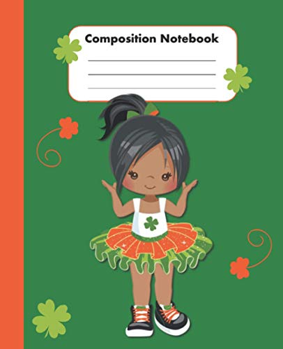 Composition Notebook: St. Patrick's Day Gifts for Kids - Best School Children Creative Writing Journal - Blank Wide Ruled Workbook for Students - Cute Black Girl in Tutu Cover 7.5