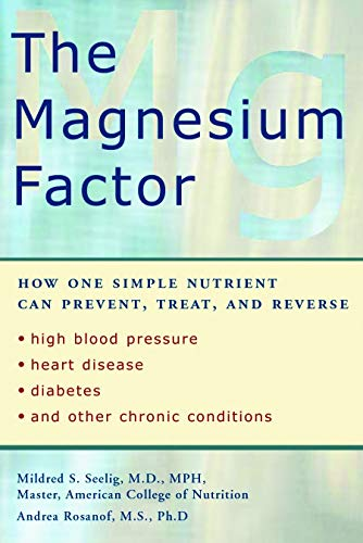 The Magnesium Factor: How One Simple Nutrient Can Prevent, Treat, and Reverse High Blood Pressure, Heart Disease, Diabetes, and Other Chronic Conditions Arizona
