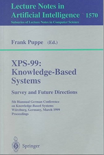 [(XPS-99 Knowledge-based Systems - Survey and Future Directions: v. 1570: 5th Biannual German Conference on Knowledge-based Systems, Wurzburg, Germany, March 3-5, 1999, Proceedings)] [by: Frank Puppe]